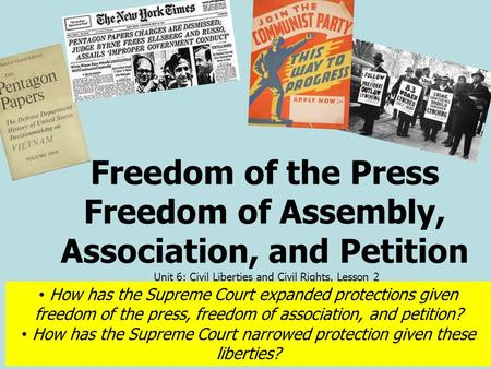Freedom of the Press Freedom of Assembly, Association, and Petition Unit 6: Civil Liberties and Civil Rights, Lesson 2 How has the Supreme Court expanded.