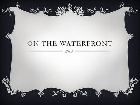ON THE WATERFRONT. CULTURAL, HISTORICAL AND SOCIAL SETTING  Based upon a series of newspaper articles written by Malcolm Johnson about trouble on the.