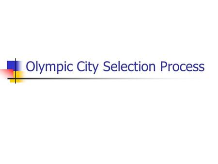 Olympic City Selection Process. Every four years, people around the globe watch in fascination as athletes run faster, throw further, and dive more gracefully.