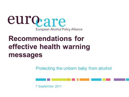 Recommendations for effective health warning messages Protecting the unborn baby from alcohol 7 September 2011.