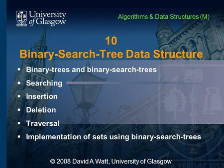 10 Binary-Search-Tree Data Structure  Binary-trees and binary-search-trees  Searching  Insertion  Deletion  Traversal  Implementation of sets using.