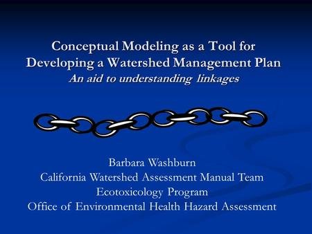 Conceptual Modeling as a Tool for Developing a Watershed Management Plan An aid to understanding linkages Barbara Washburn California Watershed Assessment.
