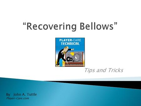 Tips and Tricks By: John A. Tuttle Player-Care.com.