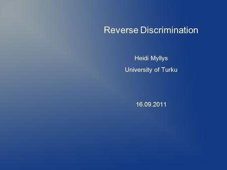 Reverse Discrimination Heidi Myllys University of Turku 16.09.2011.