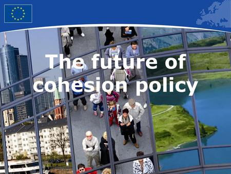 1 The future of cohesion policy. 2 European Union Regional Policy – Employment, Social Affairs and Inclusion The process Barca report – April 2009 DG.