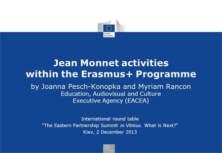 Jean Monnet activities within the Erasmus+ Programme by Joanna Pesch-Konopka and Myriam Rancon Education, Audiovisual and Culture Executive Agency (EACEA)