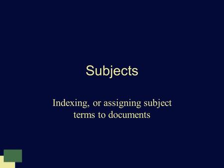 Subjects Indexing, or assigning subject terms to documents.