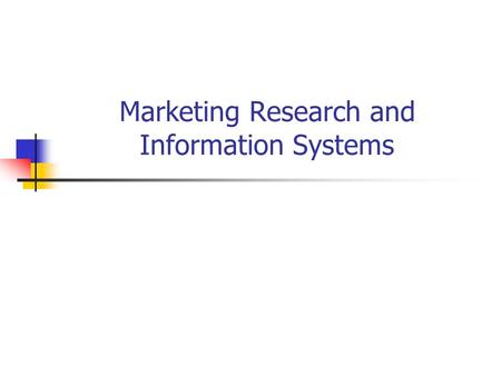 Marketing Research and Information Systems. Marketing Research 'the systematic gathering, recording and analysing of data about problems relating to the.
