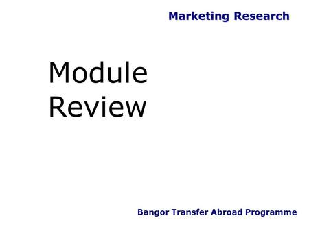 Marketing Research Bangor Transfer Abroad Programme Module Review.