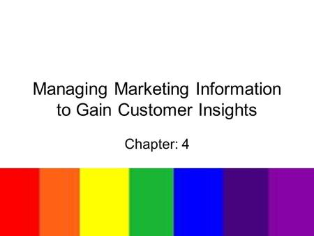 Managing Marketing Information to Gain Customer Insights Chapter: 4.