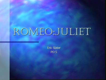 ROMEO:JULIET Eric Slater PD:5. ~ACT:4 SCENE 1~ a street in verona. Benvolio and mercutio part of the montague. Mercutio was upset at tybalt because he.