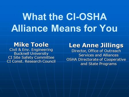 What the CI-OSHA Alliance Means for You Mike Toole Civil & Env. Engineering Bucknell University CI Site Safety Committee CI Const. Research Council Lee.