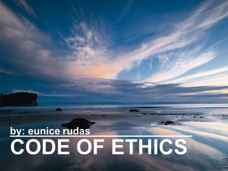 CODE OF ETHICS by: eunice rudas__________________.