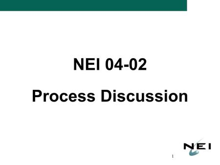 1 NEI 04-02 Process Discussion. 2 Topics for Discussion Relationship to NFPA 805 Relationship to Regulatory Guide Technical Process currently in NEI 04-02.