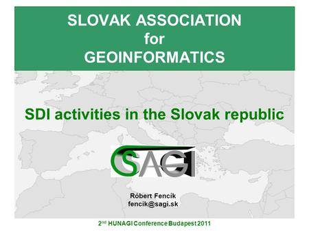 2 nd HUNAGI Conference Budapest 2011 SLOVAK ASSOCIATION for GEOINFORMATICS Róbert Fencík SDI activities in the Slovak republic.