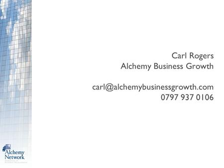 Carl Rogers Alchemy Business Growth 0797 937 0106.
