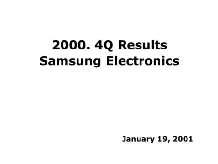 2000. 4Q Result 2000. 4Q Results Samsung Electronics January 19, 2001.