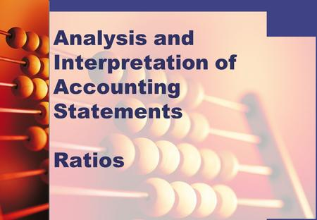 Analysis and Interpretation of Accounting Statements Ratios.