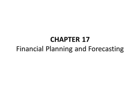 CHAPTER 17 Financial Planning and Forecasting. Outline AFN: Additional funds needed Income statement: from sales to net income – Sales – COGS and Gross.