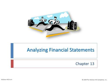 Analyzing Financial Statements Chapter 13 McGraw-Hill/Irwin © 2009 The McGraw-Hill Companies, Inc.