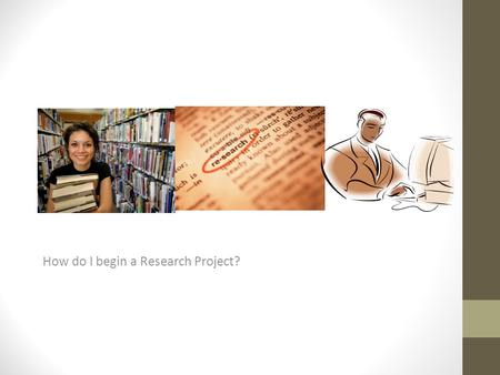How do I begin a Research Project?. Research? What is it and how do you make sure you use your resources wisely? A good research paper should have between.