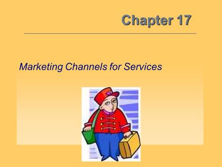 Chapter 17 Marketing Channels for Services. The Importance of Services 17 Objective 1: The services sector of the economy is more than twice the size.