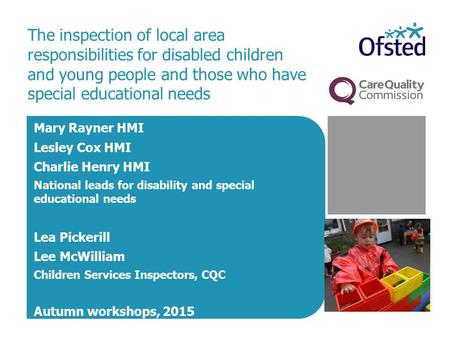 The inspection of local area responsibilities for disabled children and young people and those who have special educational needs Mary Rayner HMI Lesley.