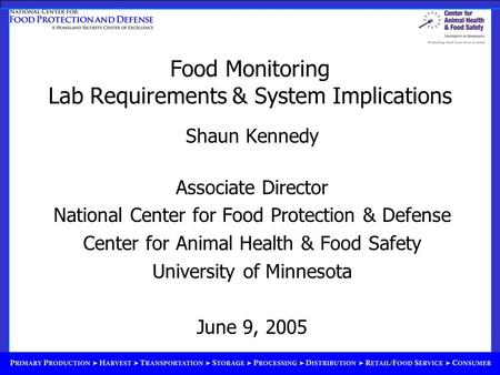 Food Monitoring Lab Requirements & System Implications Shaun Kennedy Associate Director National Center for Food Protection & Defense Center for Animal.