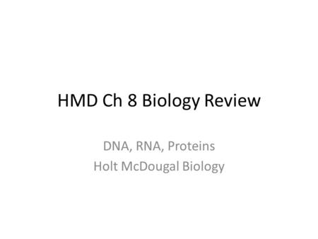 HMD Ch 8 Biology Review DNA, RNA, Proteins Holt McDougal Biology.