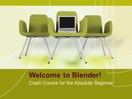 Welcome to Blender! Crash Course for the Absolute Beginner.