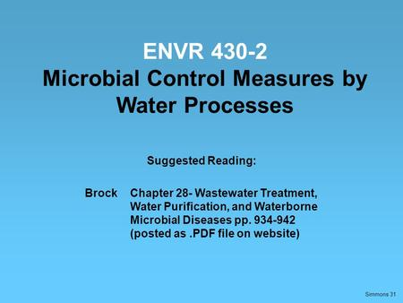 Simmons 31 ENVR 430-2 Microbial Control Measures by Water Processes Suggested Reading: BrockChapter 28- Wastewater Treatment, Water Purification, and Waterborne.