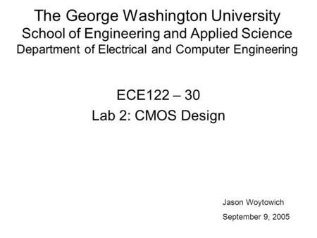 The George Washington University School of Engineering and Applied Science Department of Electrical and Computer Engineering ECE122 – 30 Lab 2: CMOS Design.