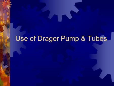 Use of Drager Pump & Tubes. Preparation Pump Leak Test  Insert unopened tube into the socket  Squeeze pump completely and release  Pump is adequately.