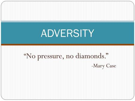 """No pressure, no diamonds."" -Mary Case"