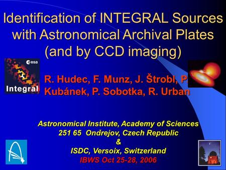 R. Hudec, F. Munz, J. Štrobl, P. Kubánek, P. Sobotka, R. Urban Astronomical Institute, Academy of Sciences 251 65 Ondrejov, Czech Republic & ISDC, Versoix,