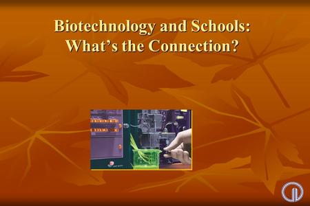 Biotechnology and Schools: What's the Connection?.