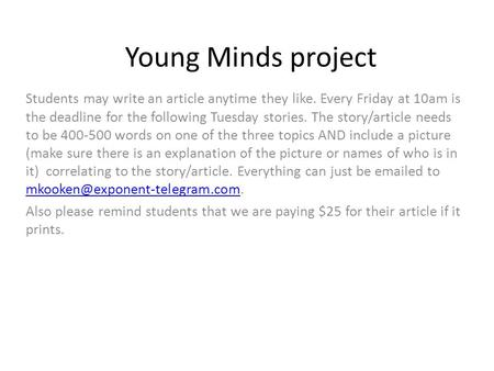 Young Minds project Students may write an article anytime they like. Every Friday at 10am is the deadline for the following Tuesday stories. The story/article.