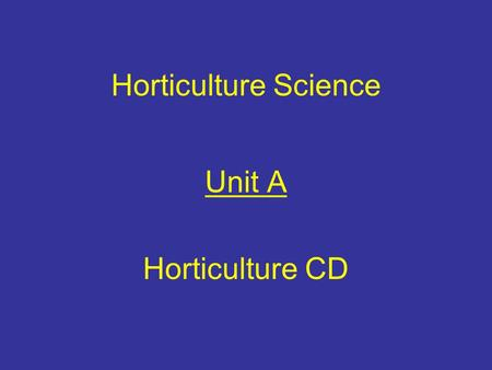 Horticulture Science Unit A Horticulture CD. Growing Media, Nutrients, & Fertilizers Problem Area 4.