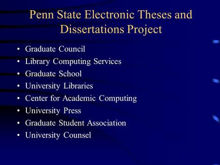 Penn State Electronic Theses and Dissertations Project Graduate Council Library Computing Services Graduate School University Libraries Center for Academic.