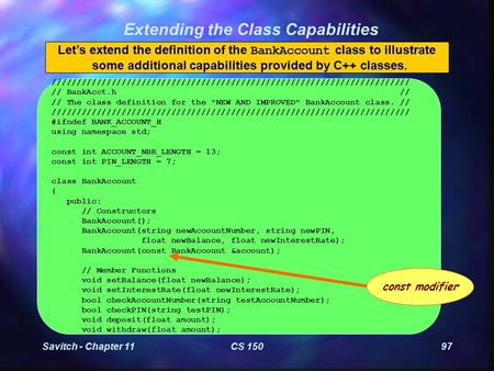 Savitch - Chapter 11CS 15097 Extending the Class Capabilities Let's extend the definition of the BankAccount class to illustrate some additional capabilities.