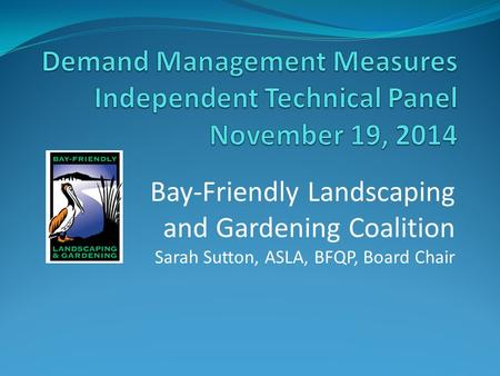Bay-Friendly Landscaping and Gardening Coalition Sarah Sutton, ASLA, BFQP, Board Chair.