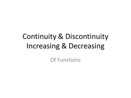 Continuity & Discontinuity Increasing & Decreasing Of Functions.