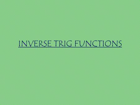 INVERSE TRIG FUNCTIONS. Inverse Functions Must pass the horizontal line test. Can be written sin -1 or arcsin, cos -1 or arccos, and tan -1 or arctan.