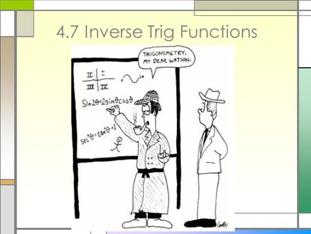 4.7 Inverse Trig Functions. By the end of today, we will learn about….. Inverse Sine Function Inverse Cosine and Tangent Functions Composing Trigonometric.