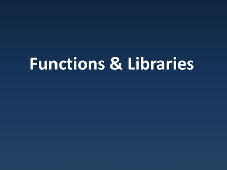 Functions & Libraries. Introduction Functions – Modules of code Uses – Abstraction Build complex tasks with simpler ones Don't worry about details at.