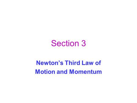 Section 3 Newton's Third Law of Motion and Momentum.