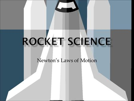 Newton's Laws of Motion.  When a rocket lifts off it is because thrust exceeds the weight that keeps it in place.  This reflects Newton's First.