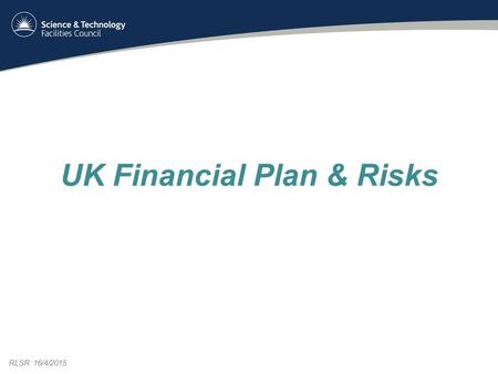 RLSR 16/4/2015 UK Financial Plan & Risks. Content Finances – Cost to Completion Risks – Top level to completion – R9 working space – Summary 2 RLSR 24/11/2014.