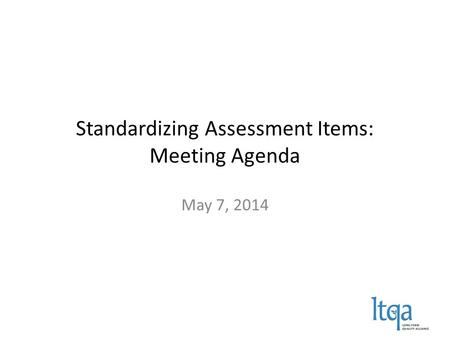 Standardizing Assessment Items: Meeting Agenda May 7, 2014.
