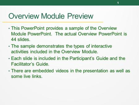 Overview Module Preview This PowerPoint provides a sample of the Overview Module PowerPoint. The actual Overview PowerPoint is 44 slides. The sample demonstrates.